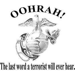 The last word a terrorist will ever hear. Marines, the branch I respect the most and always will. Oohrah!