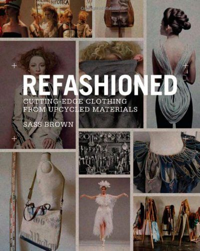ReFashioned: Cutting-Edge Clothing from Upcycled Materials by Sass Brown http://www.amazon.com/dp/1780673019/ref=cm_sw_r_pi_dp_L-GTwb0VVS8Q1