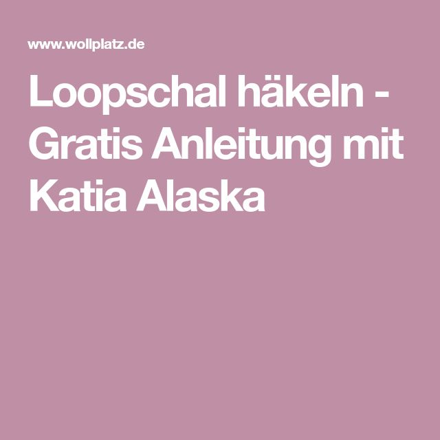 Loopschal häkeln - Gratis Anleitung mit Katia Alaska