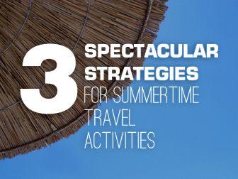 ESL Hot Travel Tips: 3 Spectacular Strategies for Summertime Travel Activities