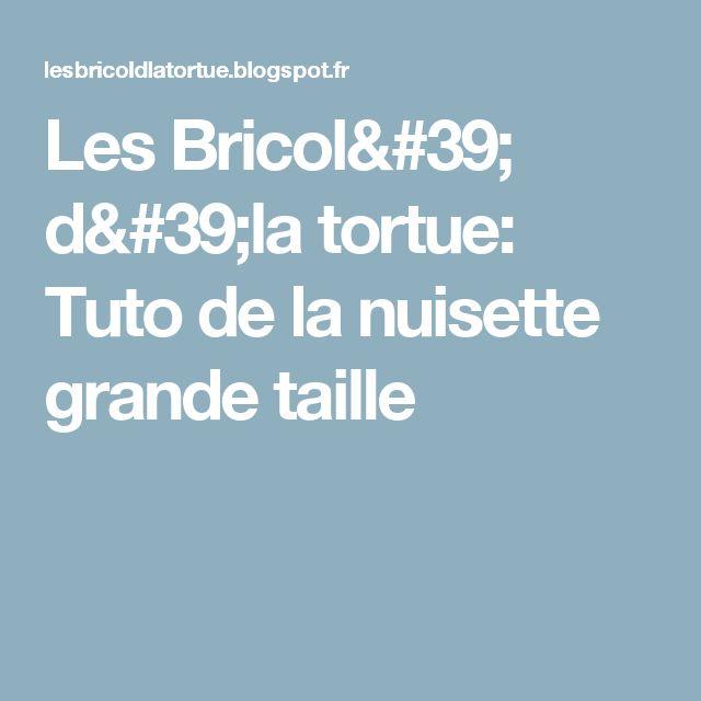 Les Bricol' d'la tortue: Tuto de la nuisette grande taille
