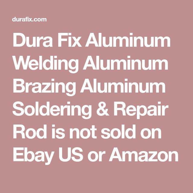 Dura Fix Aluminum Welding Aluminum Brazing Aluminum Soldering & Repair Rod is not sold on Ebay US or Amazon