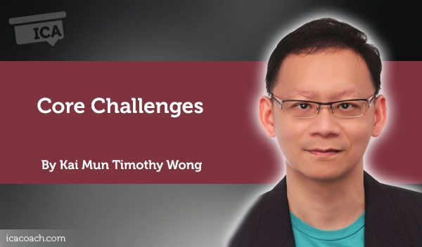 Coaching Case Study: Core Challenges  Coaching Case Study By Kai Mun Timothy Wong (Career Coach, SINGAPORE)
