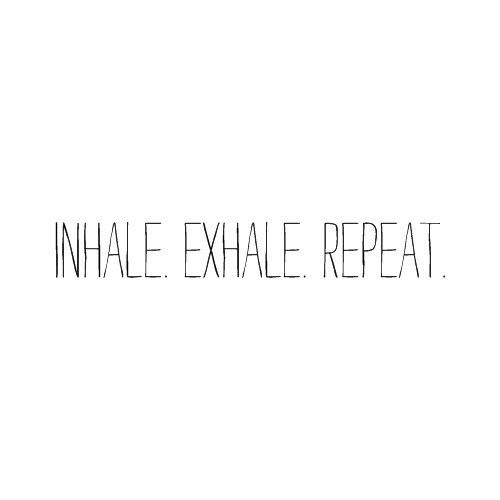 Inhale. Exhale. repeat - all you really have to do today. The rest is a bonus!  find more inspirational quotes about life here http://www.inspirational-quotes-about-life.net/      original work here  http://putidus.tumblr.com/post/12509232511: