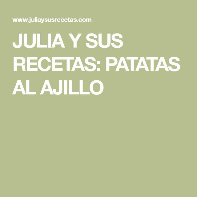 JULIA Y SUS RECETAS: PATATAS AL AJILLO