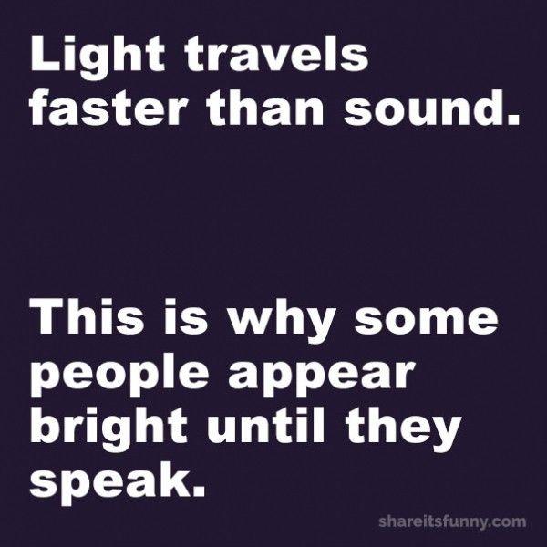 The Speed Of Light Https Shareitsfunny Com The Speed Of Light Funny Quotes On Share Its Funny Thespeed Art Quotes Funny Sarcastic Quotes Light Quotes