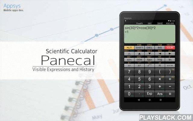 Panecal Scientific Calculator  Android App - playslack.com ,  De Panecal is bewerkbaar uitdrukkingen wetenschappelijke rekenmachine . De Panecal kan uitdrukkingen op de multi- lijnen display geven , zodat u ingang vergissing te voorkomen . Daarnaast kan het verplaatsen van de cursor op het beeldscherm gemakkelijk uitdrukkingen te wijzigen .[Kenmerken ]* Re - bewerkbare en re- opvraagbare uitdrukkingen* Resultaat en uitdrukkingen geschiedenis* Decimaal, binaire , octale en hexadecimale* Base…