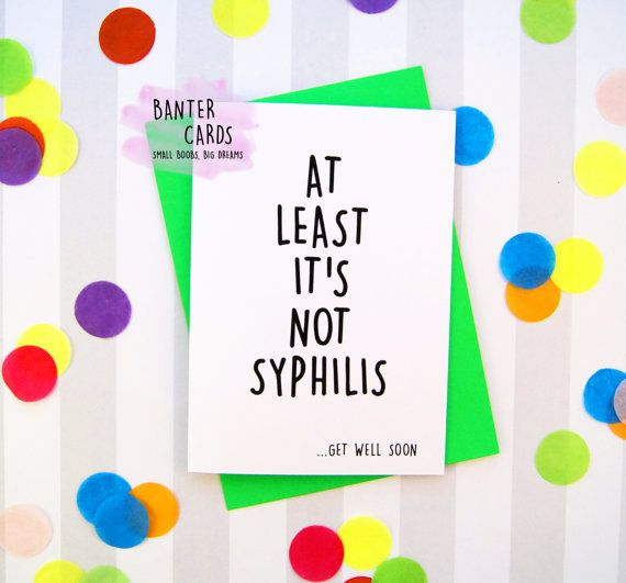 At least it's not syphilis get well soon, funny get well card, get well soon, funny cards, cards, ill, off work, syphilis, funny, blank card