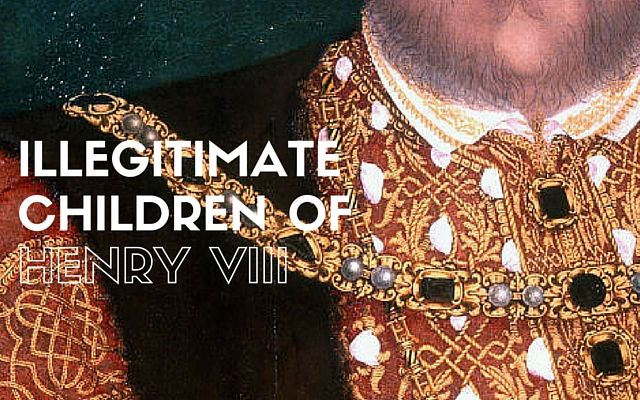 Let's take a look at the men and women who were, or were called, illegitimate children of Henry VIII.