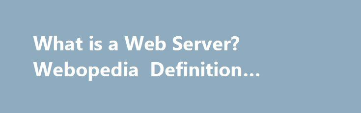 What is a Web Server? Webopedia Definition #reseller http://vds.remmont.com/what-is-a-web-server-webopedia-definition-reseller/  #web servers # Web server Related Terms Web servers are computers that deliver (serves up ) Web pages. Every Web server has an IP address and possibly a domain name. For example, if you enter the URL http://www.webopedia.com/index.html in your browser. this sends a request to the Web server whose domain name is webopedia.com. The […]