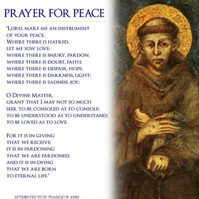 Peace Prayer of St. Francis of Assisi via Lisa Coleman -- for my friend, Dottie. She is a lay Franciscan