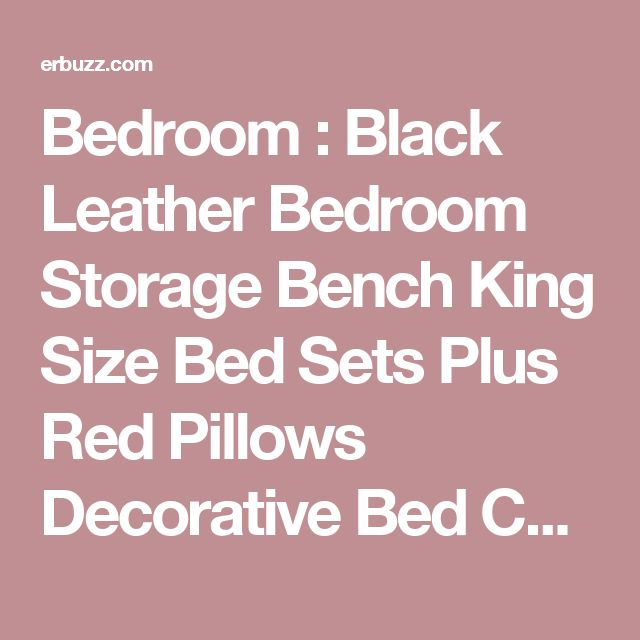 Bedroom : Black Leather Bedroom Storage Bench King Size Bed Sets Plus Red Pillows Decorative Bed Cover Sets Plus Blanket Black Bedroom Cabinet Plus Gray Carpet On The Floor The Careful Consideration for the Bedroom Storage Bench Tufted Storage. Bench. 6 Foot Bench.