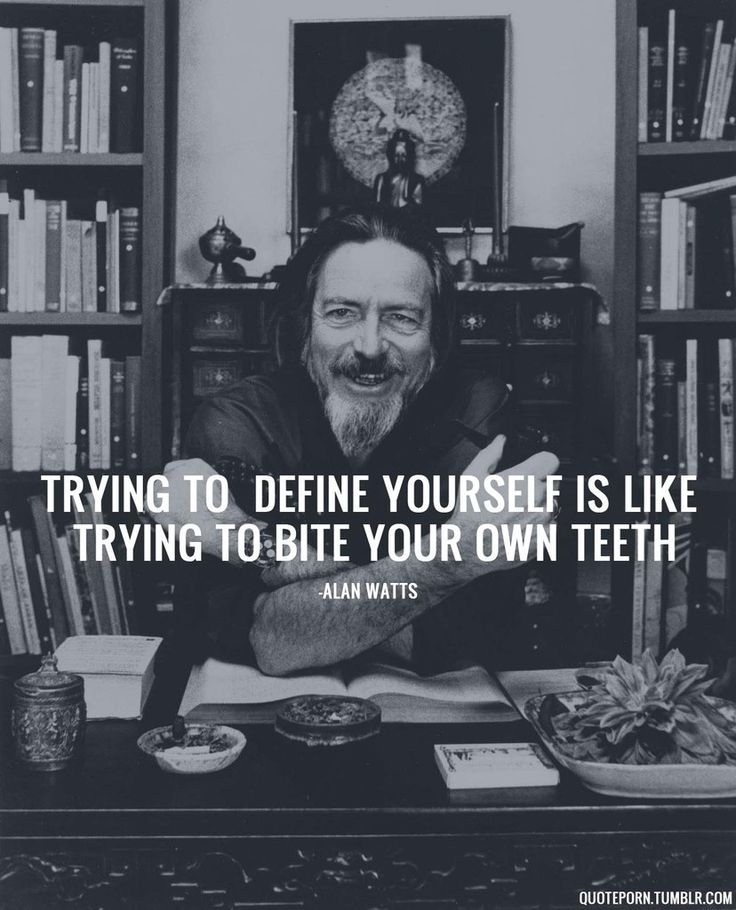 Trying to define yourself is like trying to bite your own teeth. Alan Watts #SelfLoveU