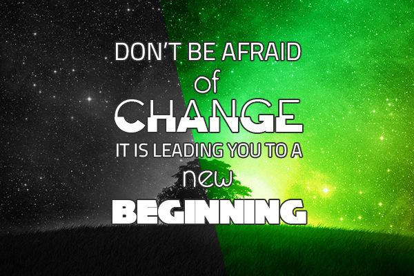 Don't be afraid of change. It is leading you to a new beginning.  #afraid #beginning #change #leading #new #quotes  ©2016 The Gecko Said – Beautiful Quotes