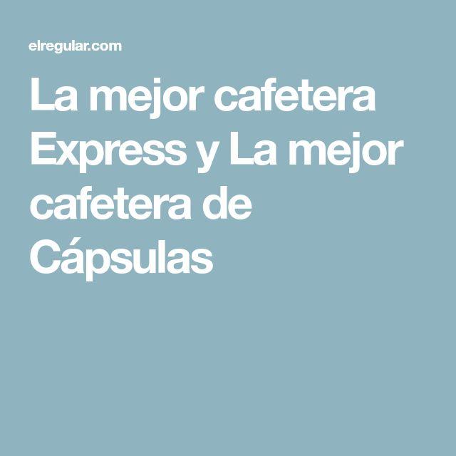 La mejor cafetera Express y La mejor cafetera de Cápsulas
