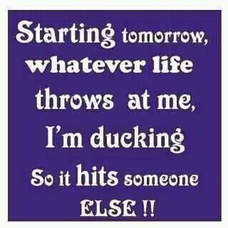 Don't wait for tomorrow...start ducking now!
