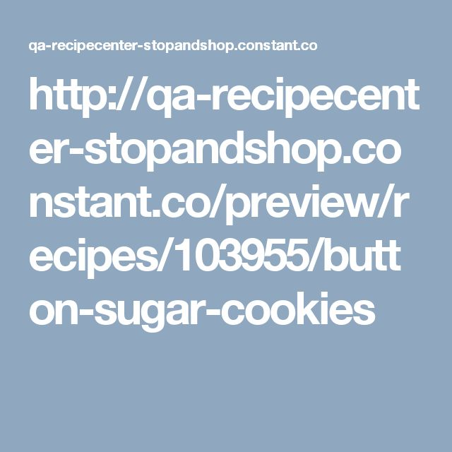 http://qa-recipecenter-stopandshop.constant.co/preview/recipes/103955/button-sugar-cookies