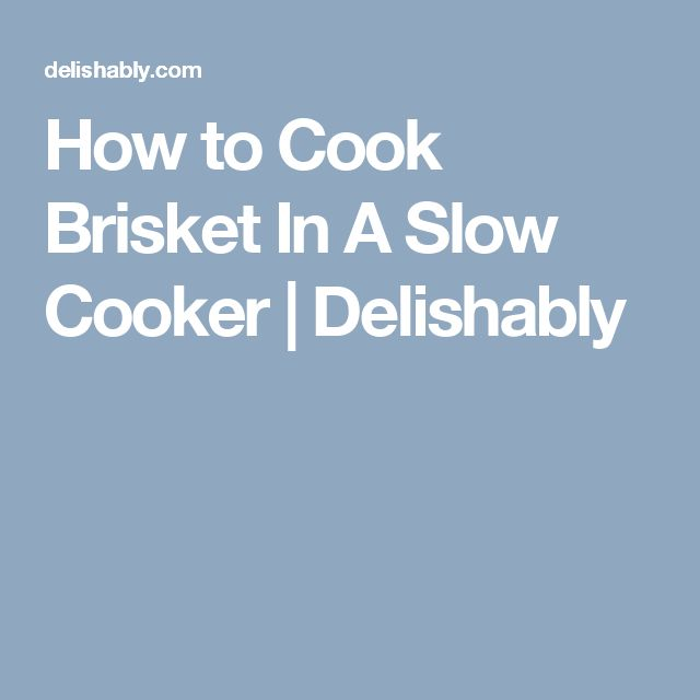 How to Cook Brisket In A Slow Cooker | Delishably