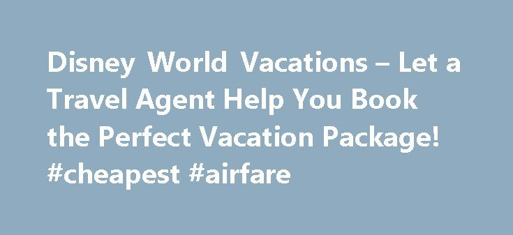 Disney World Vacations – Let a Travel Agent Help You Book the Perfect Vacation Package! #cheapest #airfare http://travels.remmont.com/disney-world-vacations-let-a-travel-agent-help-you-book-the-perfect-vacation-package-cheapest-airfare/  #disney travel packages # Disney World Vacations – Let a Travel Agent Help You Book the Perfect Vacation Package! Let a Travel Agent Help You Book the Perfect Vacation Package! Booking your family a perfect Walt Disney World Resort vacation... Read moreThe…