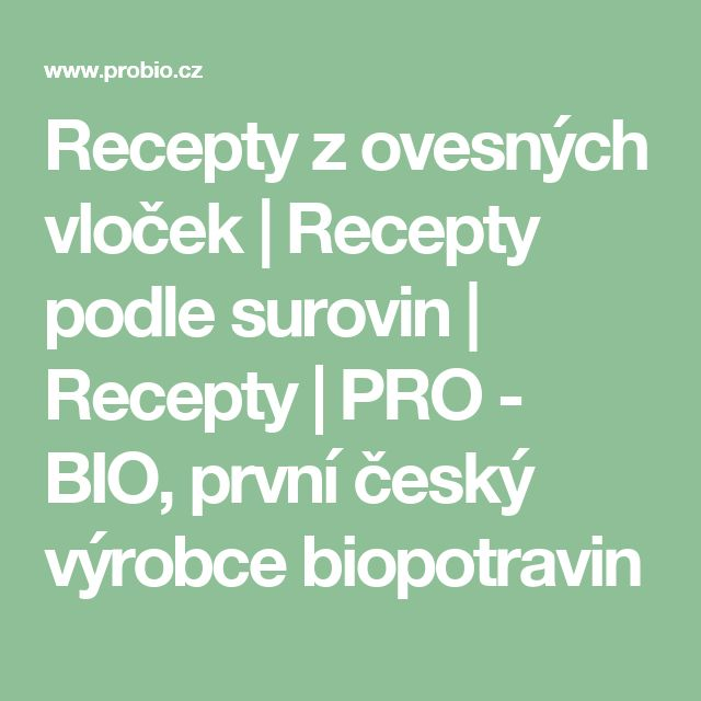 Recepty z ovesných vloček     Recepty podle surovin     Recepty     PRO - BIO, první český výrobce biopotravin