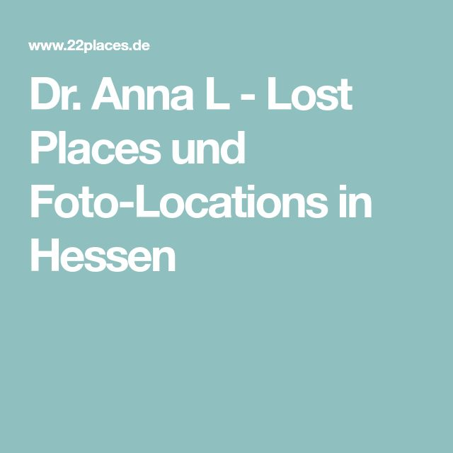 Dr. Anna L - Lost Places und Foto-Locations in Hessen