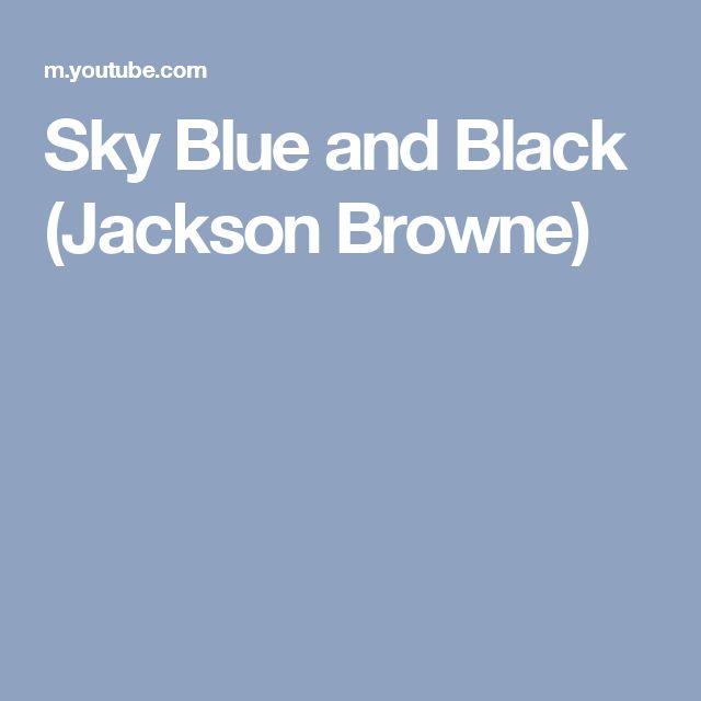 Sky Blue and Black (Jackson Browne)