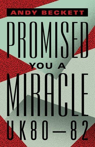 Promised You A Miracle: UK80-82 - The early 1980s in Britain were a time of hope, and of dread: of Cold War tension and imminent conflict, when crowds in the street could mean an ecstatic national celebration or an inner-city riot. Here, Andy Beckett recreates an often misunderstood moment of transition, with all its potential and uncertainty: the first precarious years of Margaret Thatcher's government. By the end of 1982, the country was changing, leaving the kinder, more sluggish