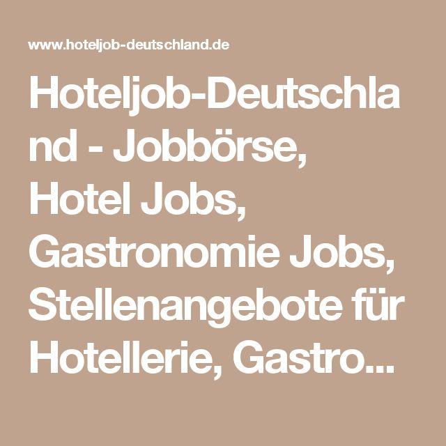 Hoteljob-Deutschland - Jobbörse, Hotel Jobs, Gastronomie Jobs, Stellenangebote für Hotellerie, Gastronomie,Kreuzfahrtschiffe und Tourismus
