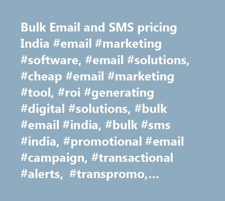 Bulk Email and SMS pricing India #email #marketing #software, #email #solutions, #cheap #email #marketing #tool, #roi #generating #digital #solutions, #bulk #email #india, #bulk #sms #india, #promotional #email #campaign, #transactional #alerts, #transpromo, #digital #1:1 #marketing, #bulk #email #marketing, #email #marketing #services, #email #marketing #leads, #email #marketing #solutions, #permission #based #email #marketing, #email #marketing #camapigns, #online #email #marketing, #email…