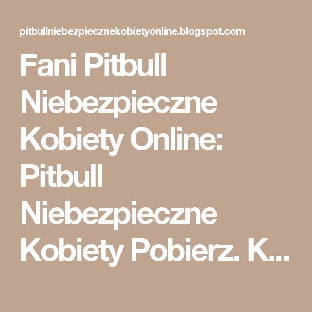 Fani Pitbull Niebezpieczne Kobiety Online: Pitbull Niebezpieczne Kobiety Pobierz. Kontynuacja hitu Patryka Vegi w kinach w listopadzie!