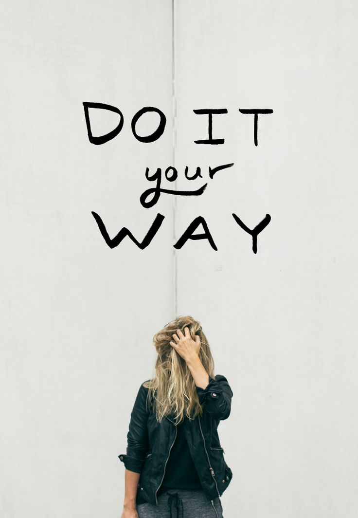 Do it your way!