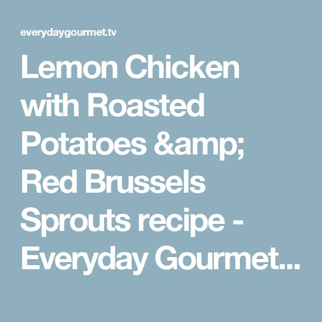 Lemon Chicken with Roasted Potatoes & Red Brussels Sprouts recipe - Everyday Gourmet with Justine Schofield