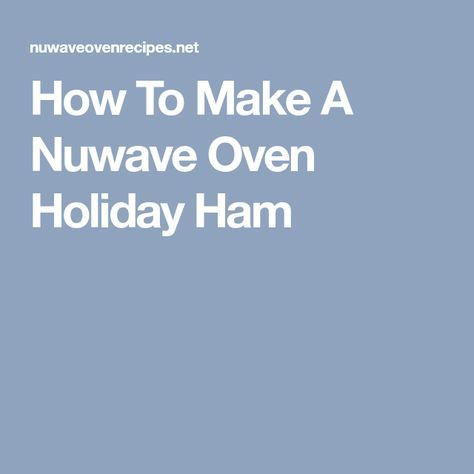 How To Make A Nuwave Oven Holiday Ham