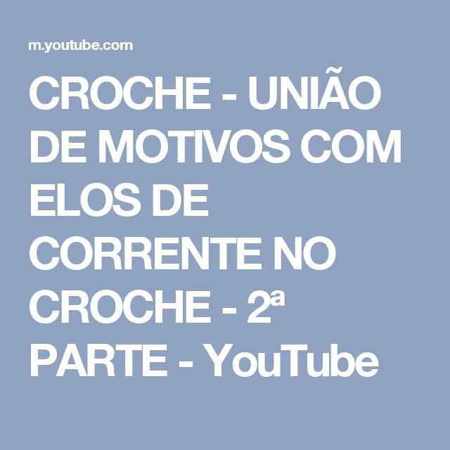 CROCHE - UNIÃO DE MOTIVOS COM ELOS DE CORRENTE NO CROCHE - 2ª PARTE - YouTube
