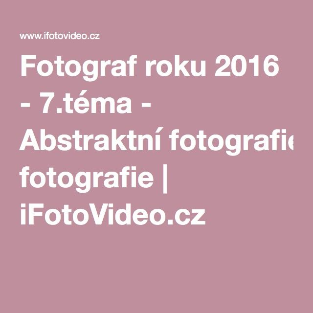 Fotograf roku 2016 - 7.téma - Abstraktní fotografie | iFotoVideo.cz