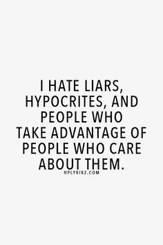 quotes about people being hypocrites | hate liars hypocrites and people who take advantage of people who ...