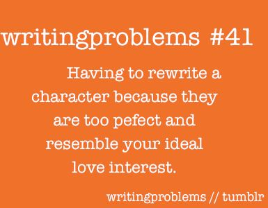 Writing Problems # 41  Having to rewrite a character because they are too perfect-