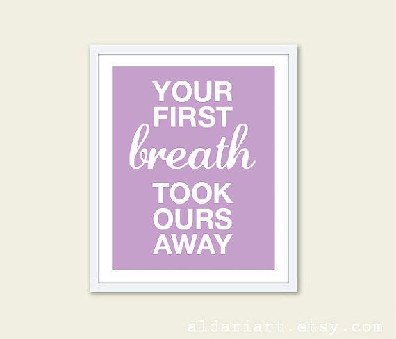 Hey, ho trovato questa fantastica inserzione di Etsy su https://www.etsy.com/it/listing/173459969/your-first-breath-took-ours-away-digital