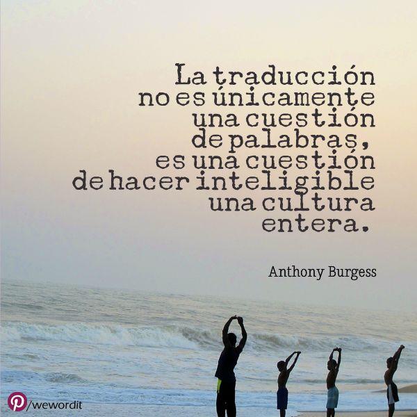 """""""La traducción no es únicamente una cuestión de palabras, es una cuestión de hacer inteligible una cultura entera."""""""
