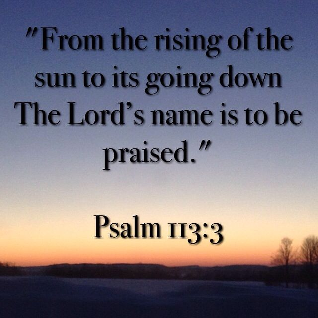 """""""From the rising of the sun to its going down The Lord's name is to be praised.""""  Psalm 113:3   Bible   Bible Verse   Scripture   Scripture Verse   Memory Verse   Sun   Sun rise   Sun set   God's beautiful creation   Praise The Lord   Beautiful   Wonderful Psalm"""
