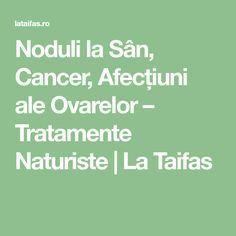 Noduli la Sân, Cancer, Afecțiuni ale Ovarelor – Tratamente Naturiste   La Taifas
