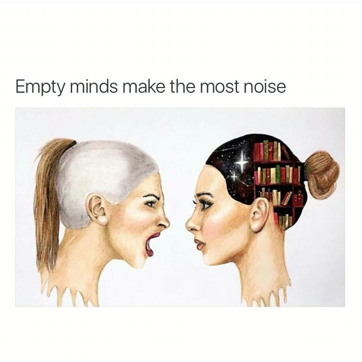 Always, do you know someone who talks a lot, and especially those who can't be bothered to LISTEN? Yep. Heads are cavernous and empty.