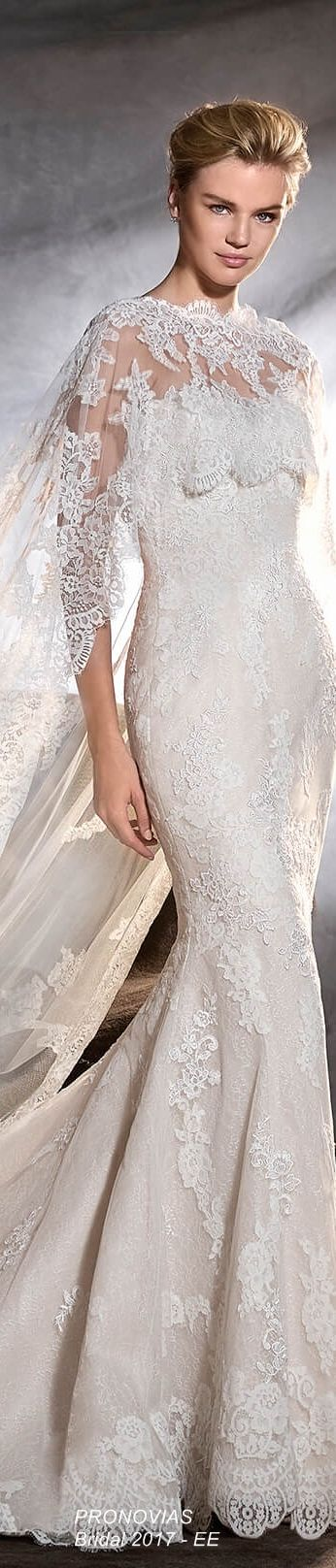 Beautiful cape and train.  Prefer another lace for dress. Lace all the way down. PRONOVIAS Bridal Collection 2017♡♡♡♡♡