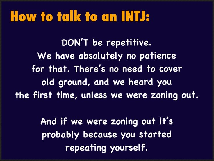 How to talk to an INTJ - I'm an INFJ, but this is so true for me!