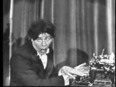 http://youtu.be/GQM-0kaxgmE  Jerry Lewis and the typewriter... hehe..