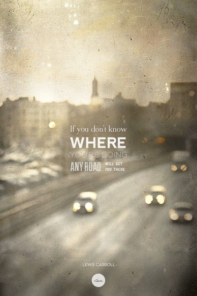 If you don't know where you're going, any road will get you there. #travelquotes