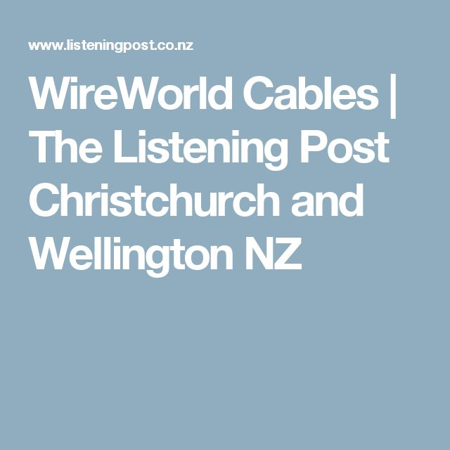 WireWorld Cables | The Listening Post Christchurch and Wellington NZ