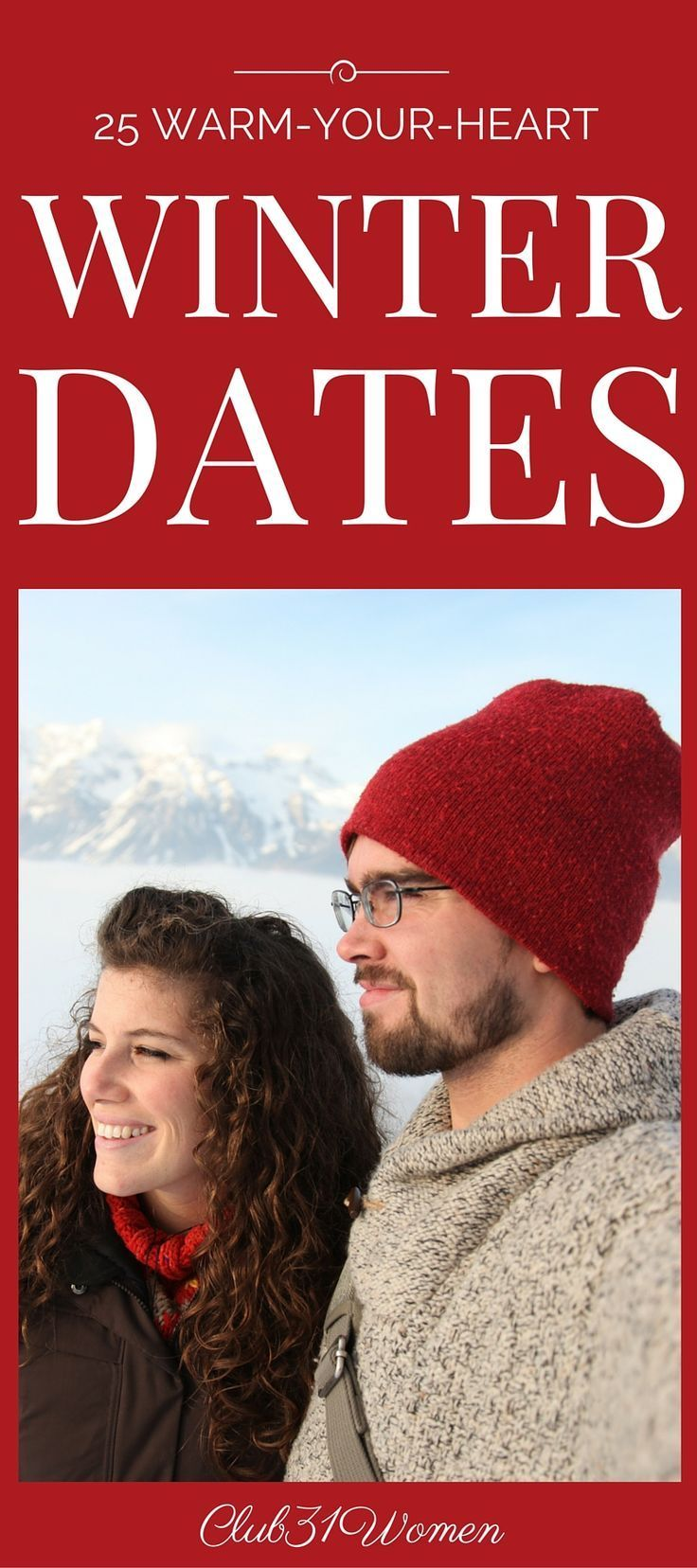 How about some simple, inexpensive and very fun ideas for winter dates? Here are 25 different and creative ways to warm his heart and yours! ~ Club31Women
