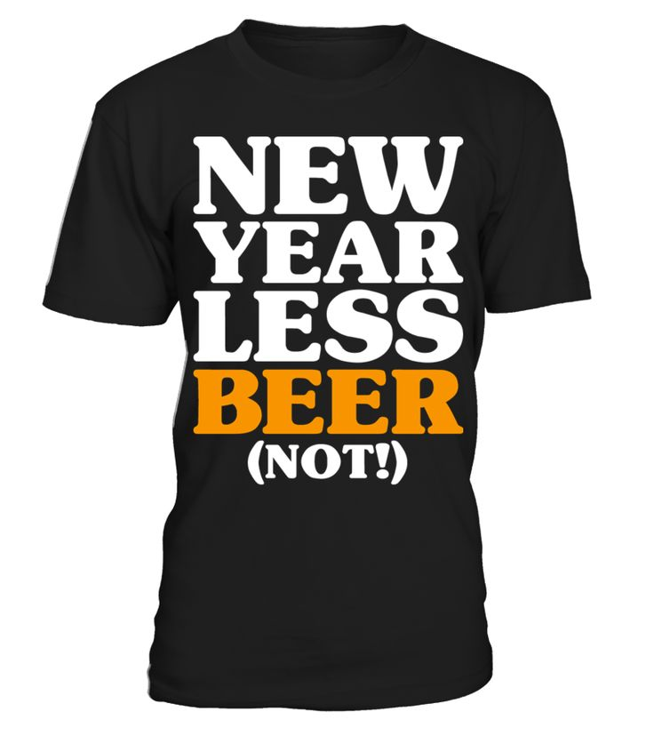 New Year Less Beer (Not!) - New Years Resolution Drinking  Funny New Year T-shirt, Best New Year T-shirt