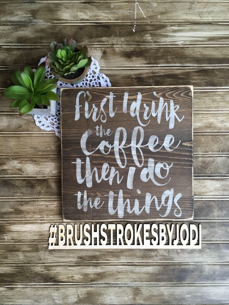 First I drink the coffee, then I do the things, rustic wood sign ,coffee signs, handpainted, funny signs, rustic wood signs, motivational by BrushstrokesByJodi on Etsy https://www.etsy.com/ca/listing/522982621/first-i-drink-the-coffee-then-i-do-the
